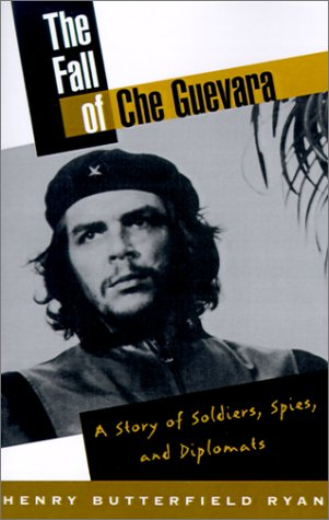 Fall of Che Guevara A Story of Soldiers, Spies, and Diplomats N/A 9780195131000 Front Cover