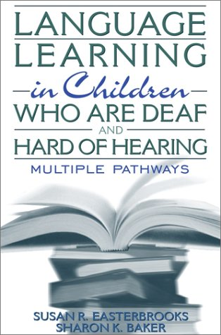 Language Learning in Children Who Are Deaf and Hard of Hearing Multiple Pathways  2002 edition cover