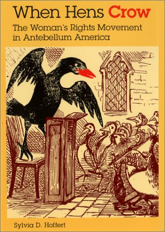 When Hens Crow The Woman's Rights Movement in Antebellum America  2002 edition cover