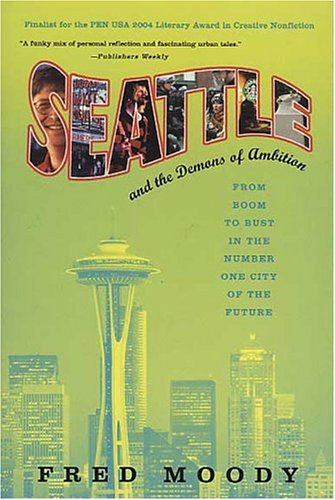 Seattle and the Demons of Ambition From Boom to Bust in the Number One City of the Future Revised edition cover