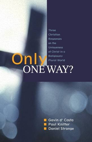 Only One Way? Three Christian Responses to the Uniqueness of Christ in a Religiously Pluralist World  2011 edition cover