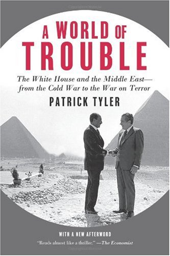 World of Trouble The White House and the Middle East - From the Cold War to the War on Terror N/A edition cover
