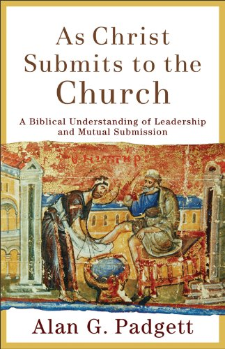 As Christ Submits to the Church A Biblical Understanding of Leadership and Mutual Submission  2011 edition cover
