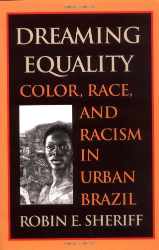 Dreaming Equality Color, Race, and Racism in Urban Brazil  2002 edition cover