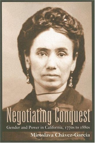 Negotiating Conquest Gender and Power in California 1770s to 1880s N/A edition cover