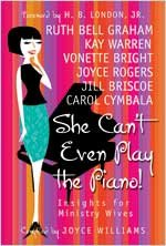 She Can't Even Play the Piano! Insights for Ministry Wives  2005 edition cover