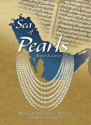Sea of Pearls Arabia, Persia, and the Industry That Shaped the Gulf  2012 9780957106000 Front Cover