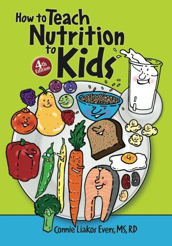 How to Teach Nutrition to Kids, 4th Edition  N/A edition cover