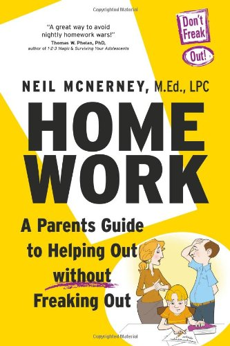 Homework - A Parent's Guide to Helping Out Without Freaking Out! A Paren'ts Guide to Helping Out Without Freaking Out!  2011 9780983990000 Front Cover