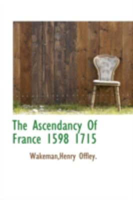 Ascendancy of France 1598 1715  N/A 9781113187000 Front Cover