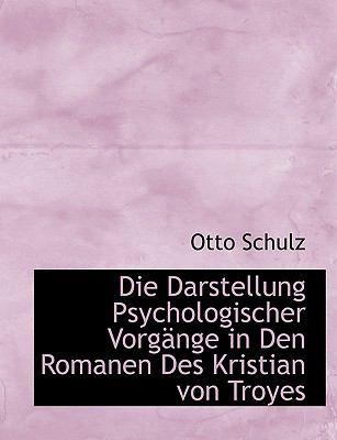 Die Darstellung Psychologischer Vorg�nge in Den Romanen des Kristian Von Troyes  N/A 9781113989000 Front Cover