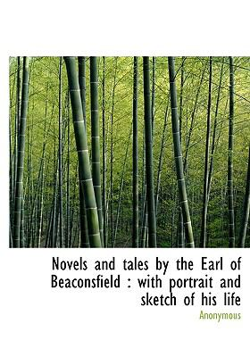 Novels and Tales by the Earl of Beaconsfield : With portrait and sketch of his Life N/A 9781115349000 Front Cover