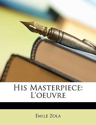 His Masterpiece L'oeuvre N/A 9781148220000 Front Cover
