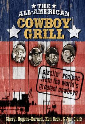 All-American Cowboy Grill Sizzlin' Recipes from the World's Greatest Cowboys  2005 9781401602000 Front Cover