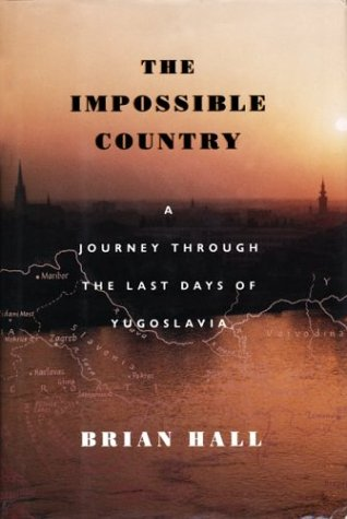 Impossible Country A Journey Through the Last Days of Yugoslavia N/A 9781567920000 Front Cover