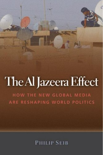 Al Jazeera Effect How the New Global Media Are Reshaping World Politics  2008 edition cover