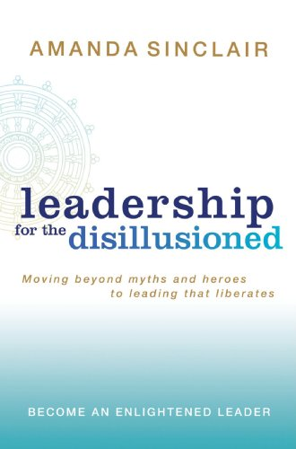 Leadership for the Disillusioned Moving Beyond Myths and Heroes to Leading That Liberates  2007 9781741751000 Front Cover