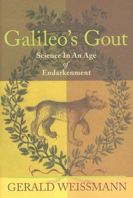 Galileo's Gout Science in an Age of Endarkenment  2007 9781934137000 Front Cover