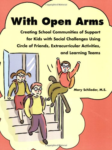 With Open Arms Creating School Communities of Support for Kids with Social Challenges Using Circle of Friends, Extracurricular Activities, and Leawrning Teams N/A 9781934575000 Front Cover