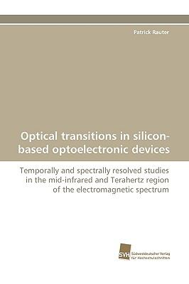 Optical Transitions in Silicon-Based Optoelectronic Devices  N/A 9783838118000 Front Cover