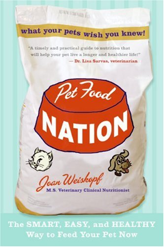 Pet Food Nation The Smart, Easy, and Healthy Way to Feed Your Pet Now  2007 9780061455001 Front Cover