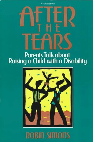 After the Tears Parents Talk about Raising a Child with a Disability N/A 9780156029001 Front Cover