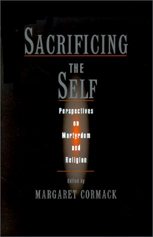 Sacrificing the Self Perspectives on Martyrdom and Religion  2002 edition cover