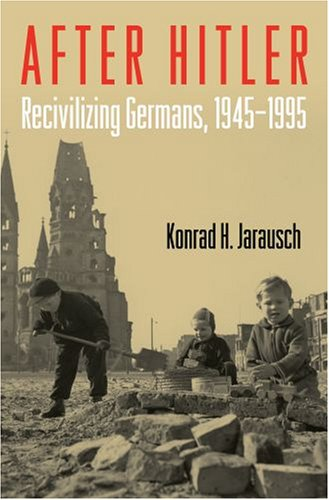 After Hitler Recivilizing Germans, 1945-1995  2009 9780195374001 Front Cover