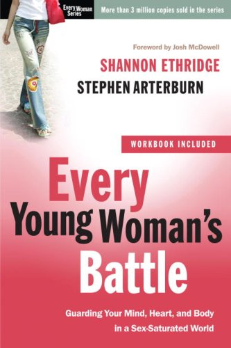 Every Young Woman's Battle Guarding Your Mind, Heart, and Body in a Sex-Saturated World N/A edition cover