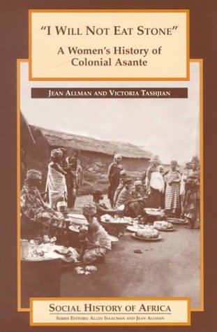 I Will Not Eat Stone A Women's History of Colonial Asante  2000 edition cover