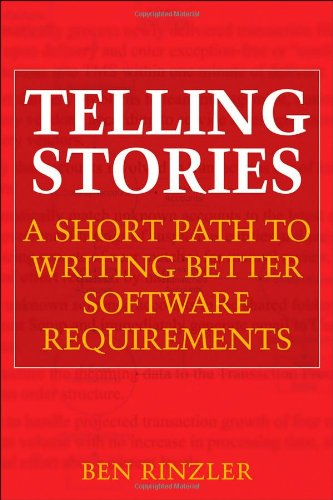 Telling Stories A Short Path to Writing Better Software Requirements  2009 edition cover