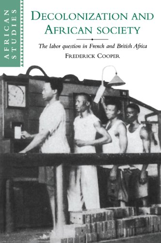 Decolonization and African Society The Labor Question in French and British Africa  1996 edition cover