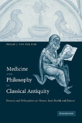 Medicine and Philosophy in Classical Antiquity Doctors and Philosophers on Nature, Soul, Health and Disease  2005 9780521818001 Front Cover