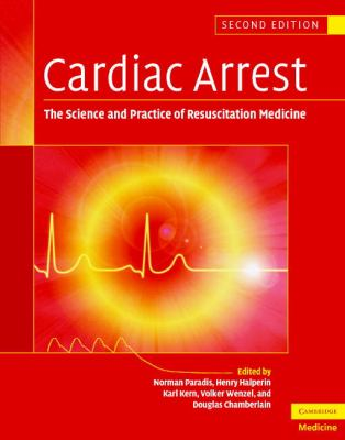 Cardiac Arrest The Science and Practice of Resuscitation Medicine 2nd 2007 (Revised) 9780521847001 Front Cover