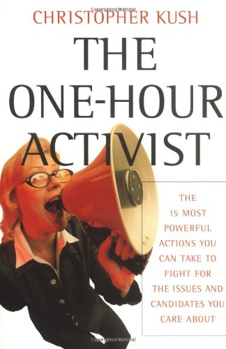 One-Hour Activist The 15 Most Powerful Actions You Can Take to Fight for the Issues and Candidates You Care About  2004 edition cover