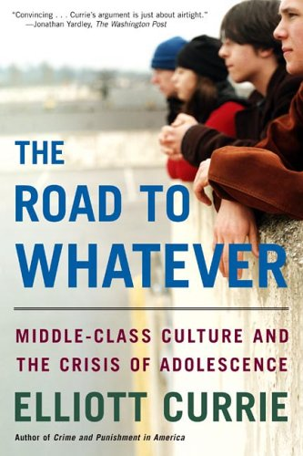 Road to Whatever Middle-Class Culture and the Crisis of Adolescence N/A 9780805080001 Front Cover