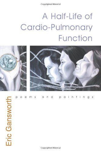 Half-Life of Cardio-Pulmonary Function Poems and Paintings  2008 edition cover