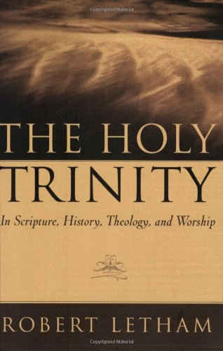 Holy Trinity : In Scripture, History, Theology, and Wordhip 1st 2004 9780875520001 Front Cover