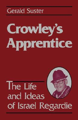 Crowley's Apprentice The Life and Ideas of Israel Regardie  1990 9780877287001 Front Cover