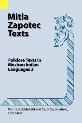 Mitla Zapotec Texts Folklore Texts in Mexican Indian Languages 3 N/A 9780883127001 Front Cover
