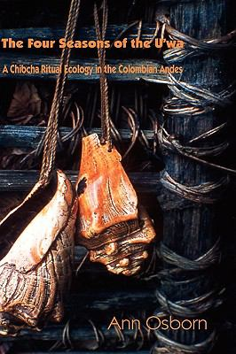 Four Seasons of the U'wa A Chibcha Ritual Ecology in the Columbian Andes  2009 9780955640001 Front Cover
