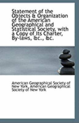 Statement of the Objects and Organization of the American Geographical and Statistical Society, With  N/A 9781113250001 Front Cover
