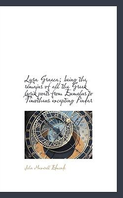 Lyra Graeca; Being the Remains of All the Greek Lyrik Poets from Eumelus to Timotheus Excepting Pind  N/A 9781116796001 Front Cover