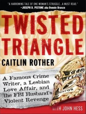 Twisted Triangle: A Famous Crime Writer, a Lesbian Love Affair, and the FBI Husband's Violent Revenge, Library Edition  2008 9781400136001 Front Cover