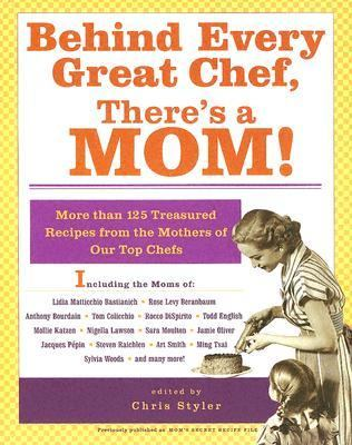 Behind Every Great Chef, There's a Mom! More Than 125 Treasured Recipes from the Mother's of Our Top Chefs  2005 9781401308001 Front Cover