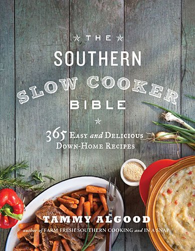 Southern Slow Cooker Bible 365 Easy and Delicious Down-Home Recipes  2014 9781401605001 Front Cover