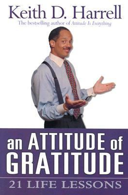 Attitude of Gratitude 21 Life Lessons  2003 9781401902001 Front Cover