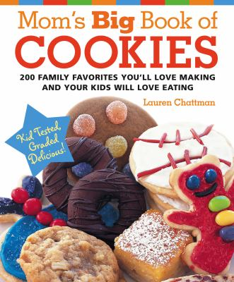 Mom's Big Book of Cookies 200 Family Favorites You'll Love Making and Your Kids Will Love Eating  2006 9781558323001 Front Cover