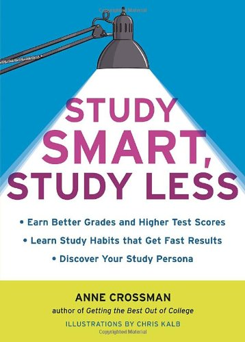 Study Smart, Study Less Earn Better Grades and Higher Test Scores, Learn Study Habits That Get Fast Results, and Discover Your Study Persona  2011 edition cover