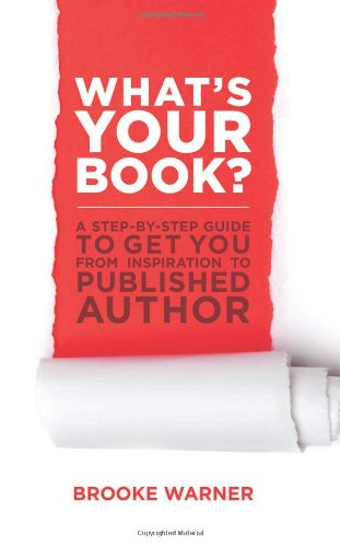 What's Your Book? A Step-by-Step Guide to Get You from Inspiration to Published Author  2012 9781938314001 Front Cover